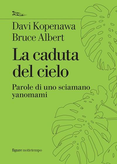 Il libro di Davi Kopenawa La caduta del Cielo, edito in Italia da Nottetempo