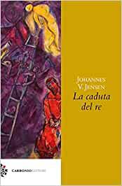Johannes V. Jensen, La caduta del re, Carbonio Editore